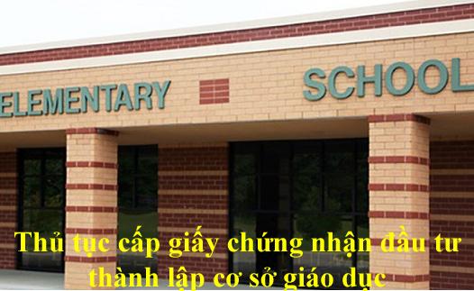 Thủ tục cấp giấy chứng nhận đầu tư thành lập cơ sở giáo dục