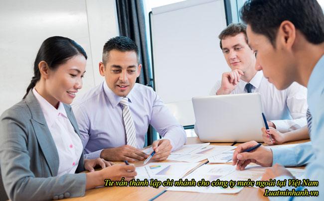 Tư vấn thành lập chi nhánh cho công ty nước ngoài tại Việt Nam