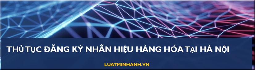 Thủ tục đăng ký nhãn hiệu hàng hóa tại Hà Nội