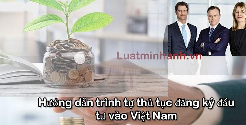 Hướng dẫn trình tự thủ tục đăng ký đầu tư vào Việt Nam