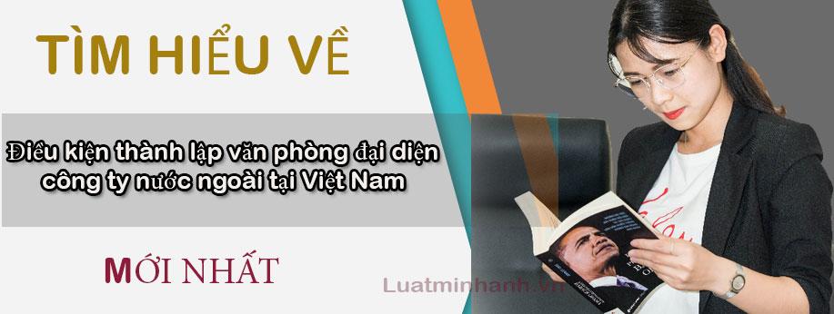 Điều kiện thành lập văn phòng đại diện công ty nước ngoài tại Việt Nam