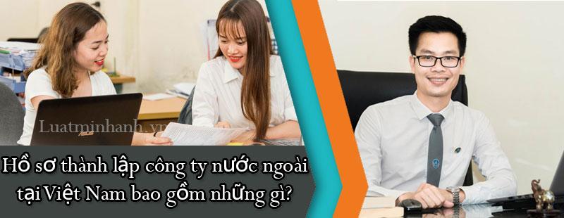 Hồ sơ thành lập công ty nước ngoài tại Việt Nam bao gồm những gì